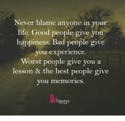 Best Memories Quotes Never Blame Anyone in Your Life Good People Give You Happiness Bad  Best Memories Quotes