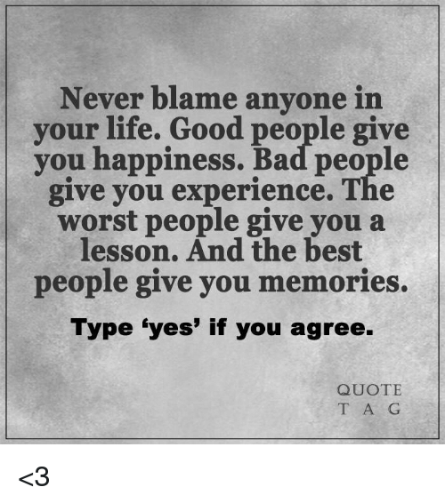 Bad, Life, And Memes: Never Blame Anyone In Your Life. Good People