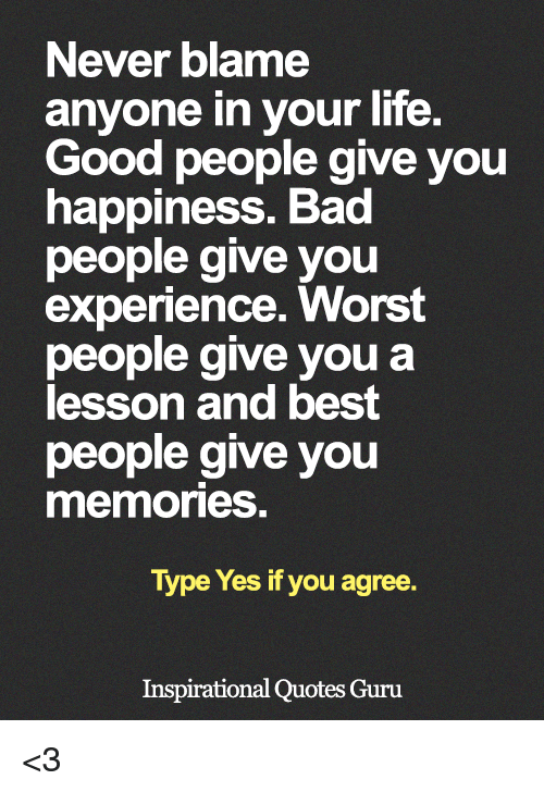 Never Blame Anyone in Your Life Good People Give You ...