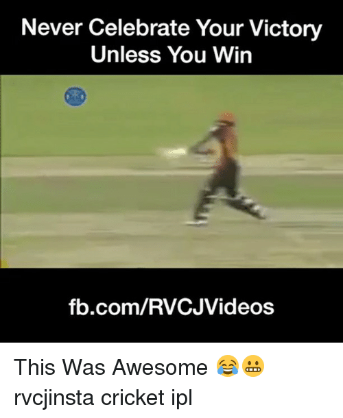 Memes, Cricket, and fb.com: Never Celebrate Your Victory  Unless You Win  fb.com/RVCJVideos This Was Awesome 😂😬 rvcjinsta cricket ipl