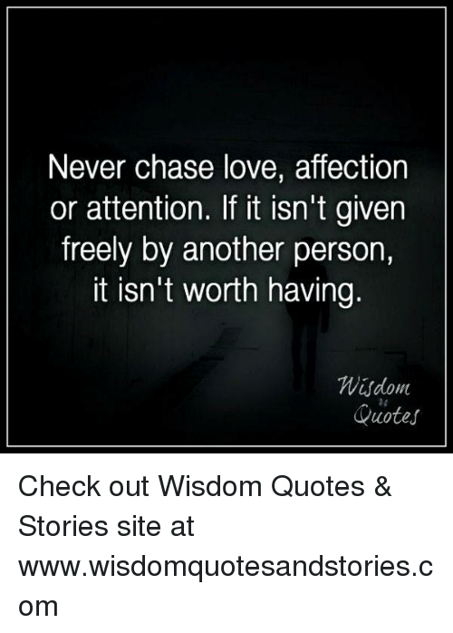 Never Chase Love Affection Or Attention If It Isnt Given Freely By