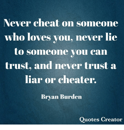 Never Cheat On Someone Who Loves You Never Lie To Someone You Can