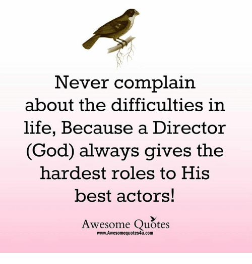 Never Complain About The Difficulties In Life Because A Director God