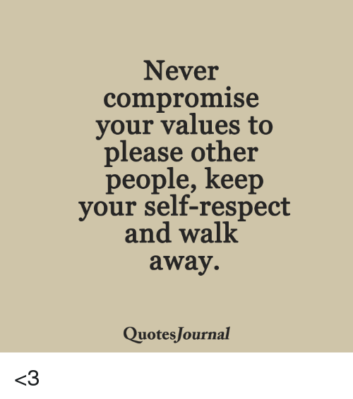 Self Respect Quotes Interesting Never Compromise Your Values To Please Other People Keep Your Self .