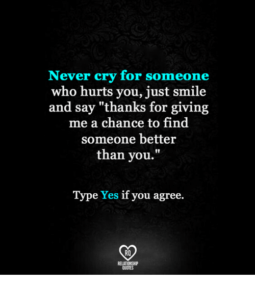 Never Cry For Someone Who Hurts You Just Smile And Say Thanks For