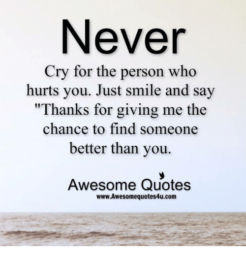 Never Cry For The Person Who Hurts You Just Smile And Say Thanks For