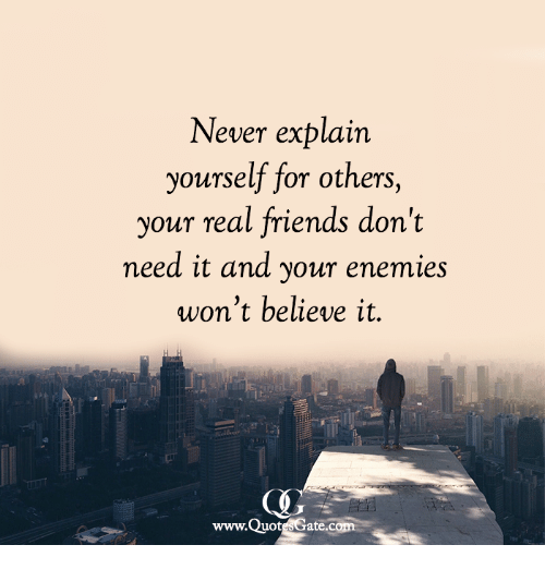Never Explain Yourself For Others Your Real Friends Dont Need It