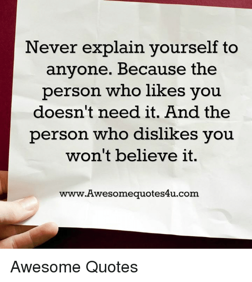 Never Explain Yourself To Anyone Because The Person Who Likes You