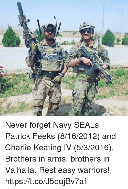 Charlie, Memes, and Navy: Never forget Navy SEALs Patrick Feeks (8/16/2012) and Charlie Keating IV (5/3/2016). Brothers in arms, brothers in Valhalla. Rest easy warriors! https://t.co/J5oujBv7af