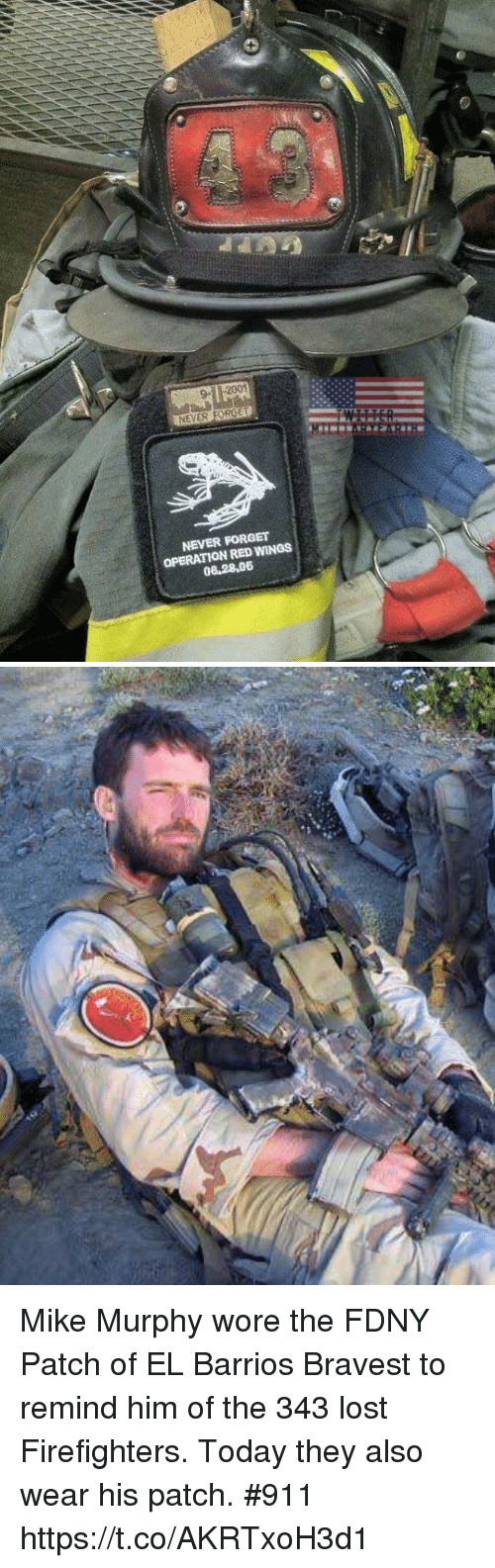 Memes, Lost, and Red Wings: NEVER FORGET  OPERATION RED WINGS Mike Murphy wore the FDNY Patch of EL Barrios Bravest to remind him of the 343 lost Firefighters. Today they also wear his patch. #911 https://t.co/AKRTxoH3d1