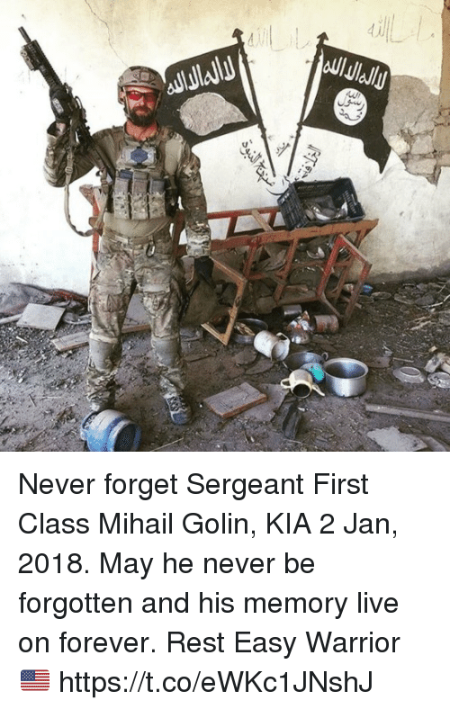 Memes, Forever, and Live: Never forget Sergeant First Class Mihail Golin, KIA 2 Jan, 2018. May he never be forgotten and his memory live on forever. Rest Easy Warrior 🇺🇸 https://t.co/eWKc1JNshJ
