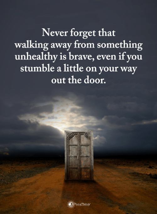Memes, Brave, and Never: Never forget that  walking away from something  unhealthy is brave, even if you  stumble a little on your way  out the door.