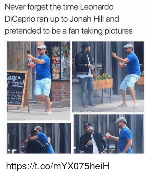 Jonah Hill, Leonardo DiCaprio, and Memes: Never forget the time Leonardo  DiCaprio ran up to Jonah Hill and  pretended to be a fan taking pictures  Specia https://t.co/mYX075heiH