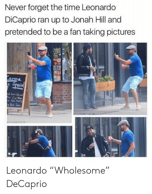 """Jonah Hill, Leonardo DiCaprio, and Pictures: Never forget the time Leonardo  DiCaprio ran up to Jonah Hill and  pretended to be a fan taking pictures  Carma  Special Leonardo """"Wholesome"""" DeCaprio"""