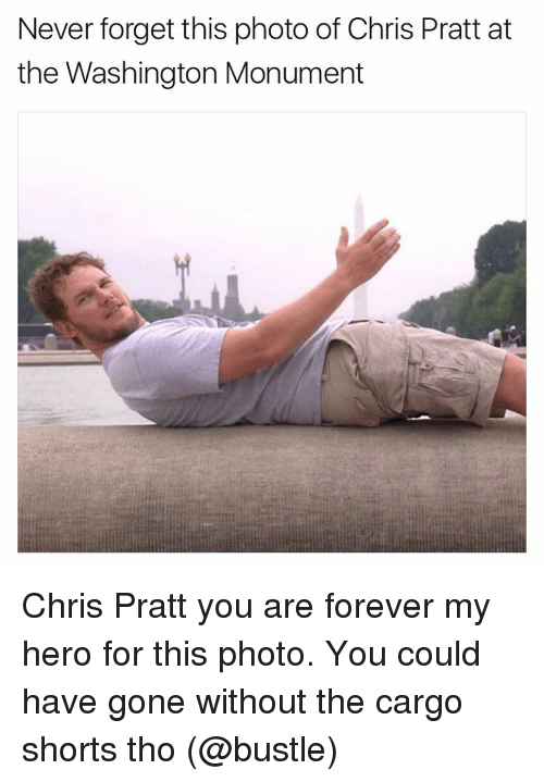 never forget this photo of chris pratt at the washington 14385904 ✅ 25 best memes about cargo shorts cargo shorts memes,Cargo Shorts Meme