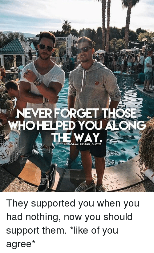 Never Forget Those Ohelped You Along The Way Instagramirichdad