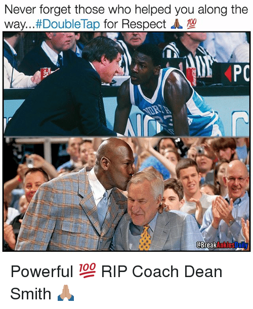 Memes, Break, and Powerful: Never forget those who helped you along the  #Double Tap  Way  Break  Ankes Powerful 💯 RIP Coach Dean Smith 🙏🏽