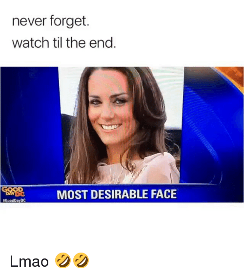 Lmao, Memes, and Watch: never forget.  watch til the end.  t  MOST DESIRABLE FACE  Lmao 🤣🤣
