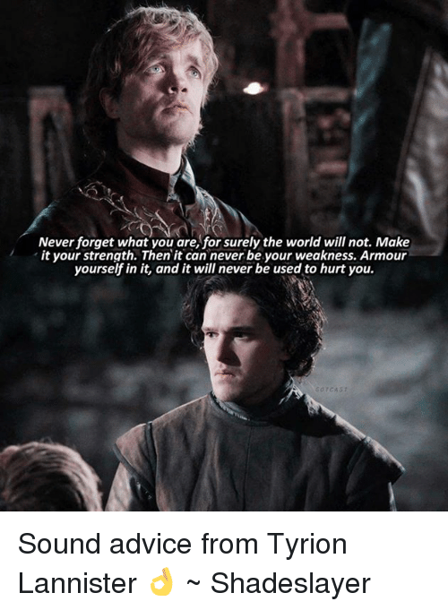 never forget what you are for surely the world willnot 4929710 ✅ 25 best memes about tyrion lannister tyrion lannister memes