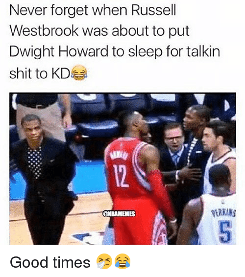 Dwight Howard, Memes, and Russell Westbrook: Never forget when Russell  Westbrook was about to put  Dwight Howard to sleep for talkin  shit to KD  ONBAAMEMES Good times 🤧😂