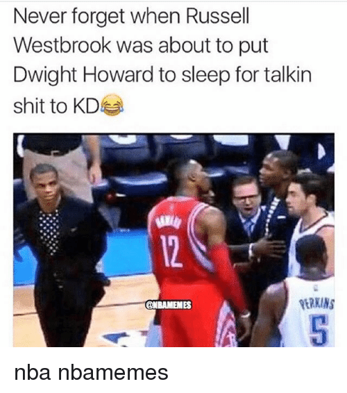 Dwight Howard, Nba, and Russell Westbrook: Never forget when Russell  Westbrook was about to put  Dwight Howard to sleep for talkin  shit to KD  ONBAMEMES nba nbamemes