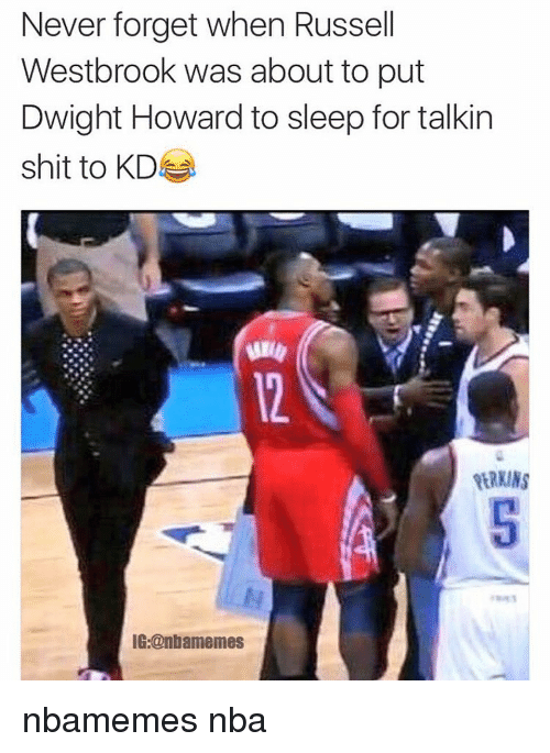 Basketball, Dwight Howard, and Nba: Never forget when Russell  Westbrook was about to put  Dwight Howard to sleep for talkin  shit to KD  PERKINS  IG:@nbamemes nbamemes nba