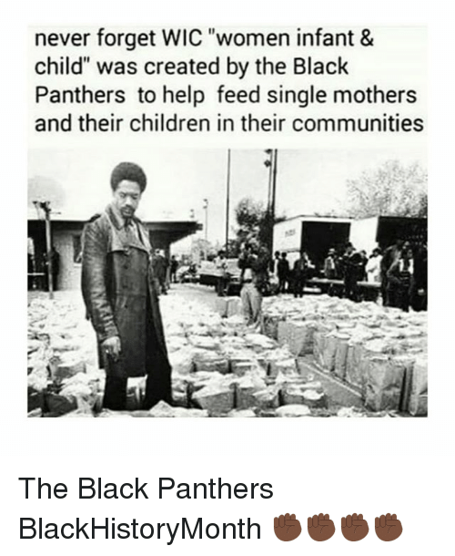 "Children, Memes, and Black: never forget WIC ""women infant &  child"" was created by the Black  Panthers to help feed single mothers  and their children in their communities The Black Panthers BlackHistoryMonth ✊🏿✊🏿✊🏿✊🏿"