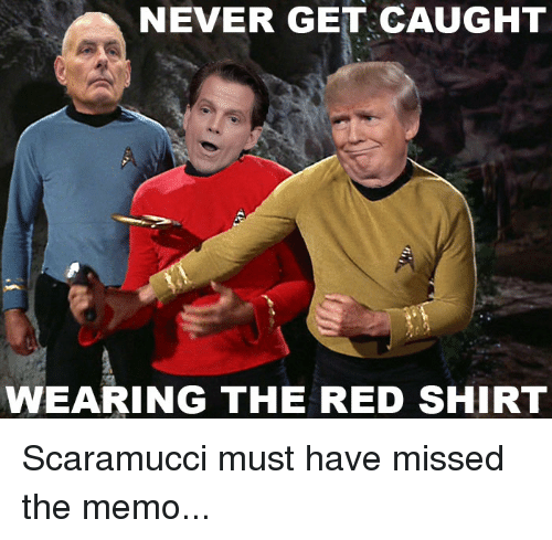 never get caught wearing the red shirt scaramucci must have 26484660 never get caught wearing the red shirt never meme on me me