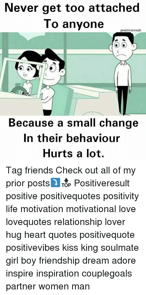 Never Get Too Attached To Anyone Positiveresult Because A Small