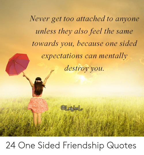 Never Get Too Attached to Anyone Unless They Also Feel the ...