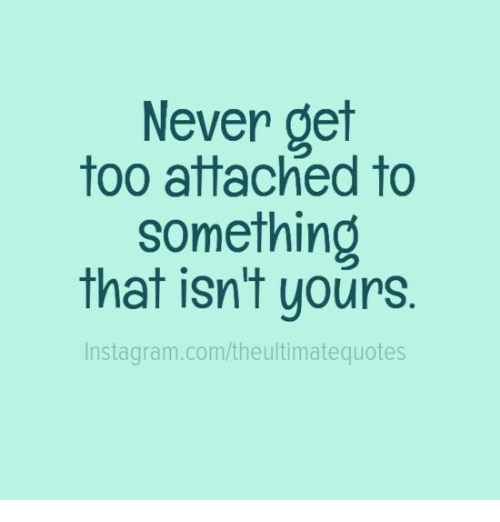 Never Get Attached Wwwpicswecom