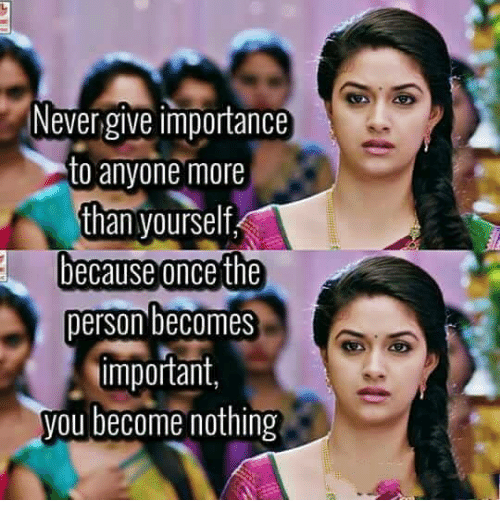 Never Give Importance To Anyone More Than Yourself Because Once The