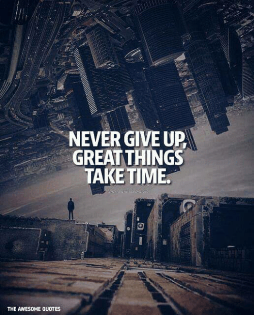 Never Give Up Great Things Take Time The Awesome Quotes Quotes