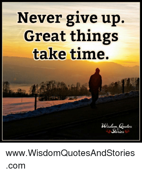 Never Give Up Great Things Take Time Wisdom Quotes Stories Stunning Quotes About Stories