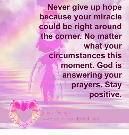 Never Give Up Hope Because Your Miracle Could Be Right