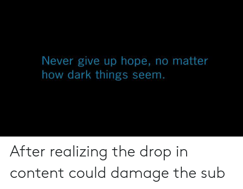 Never Give Up Hope No Matter How Dark Things Seem After