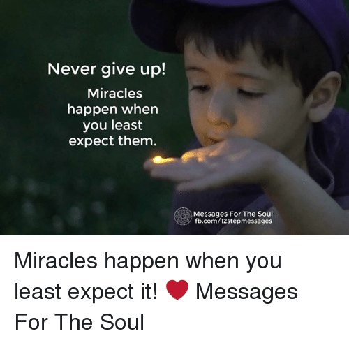 Never Give Up! Miracles Happen When You Least Expect Them