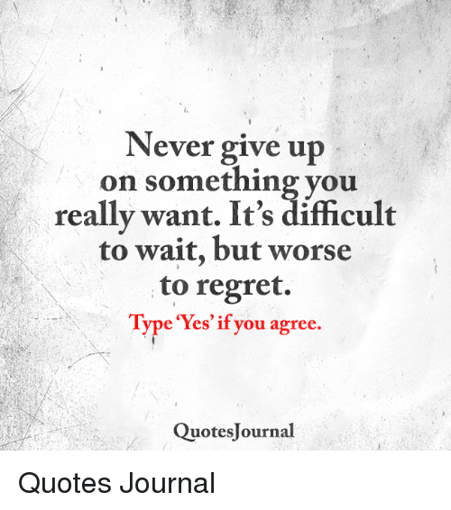 Never Give Up On Something You Really Want Its Difficult To Wait