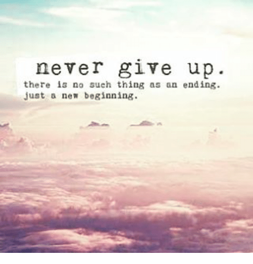 New Beginnings Tumblr Quotes: Never Give Up There Is No Such Thing As An Ending Just New