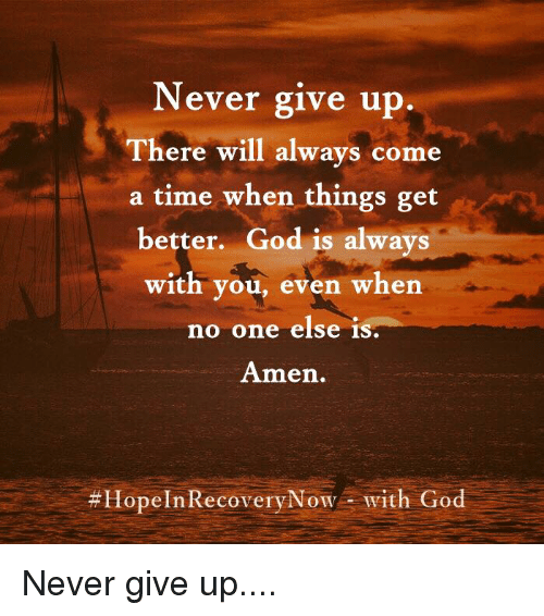 Never Give Up There Will Always Come A Time When Things Get Better