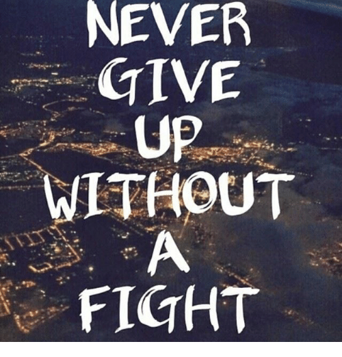 Bible Quotes Never Give Up: NEVER GIVE UP WITHOUT FIGHT