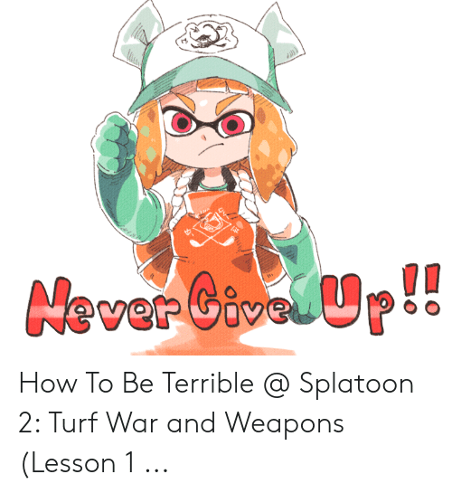 Never Givel U How to Be Terrible Splatoon 2 Turf War and Weapons