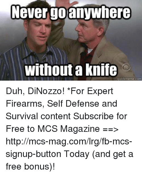 never go anywhere without a knife duh dinozzo for expert 21104755 never go anywhere without a knife duh dinozzo! *for expert firearms