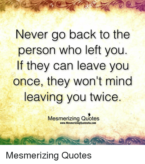 Never Go Back To The Person Who Left You If They Can Leave You Once