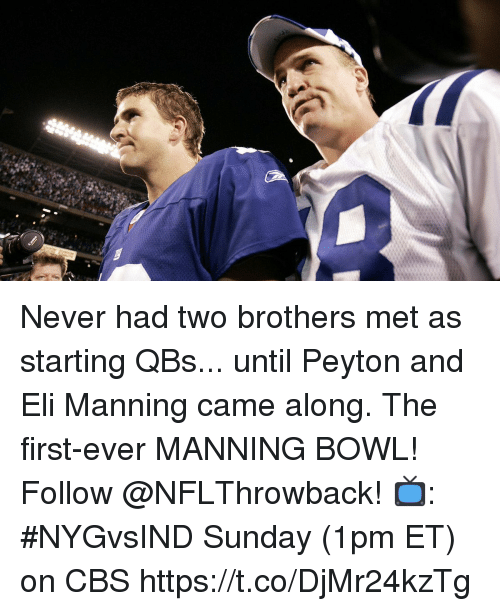 Eli Manning, Memes, and Cbs: Never had two brothers met as starting QBs... until Peyton and Eli Manning came along.  The first-ever MANNING BOWL! Follow @NFLThrowback!  📺: #NYGvsIND Sunday (1pm ET) on CBS https://t.co/DjMr24kzTg