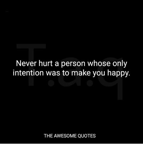 Happy, Quotes, And Awesome: Never Hurt A Person Whose Only Intention Was To