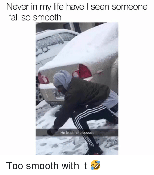 Fall, Funny, and Life: Never in my life have l seen someone  fall so smooth  He bust his assssss Too smooth with it 🤣