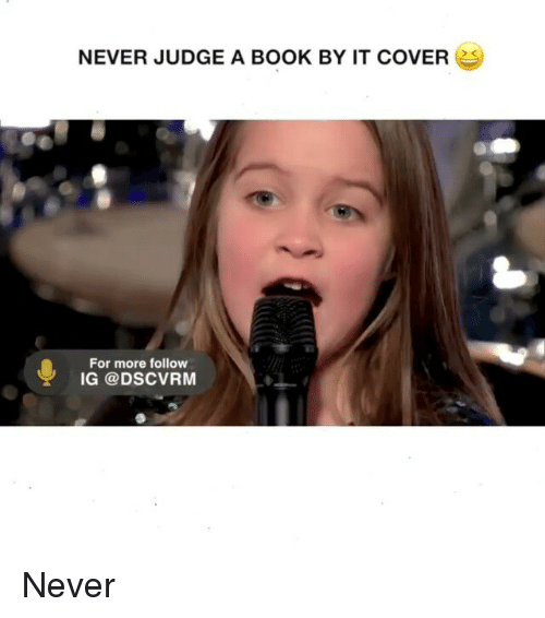 Memes, Book, and Covers: NEVER JUDGE A BOOK BY IT COVERs  For more follovw  IG @DSCVRM Never