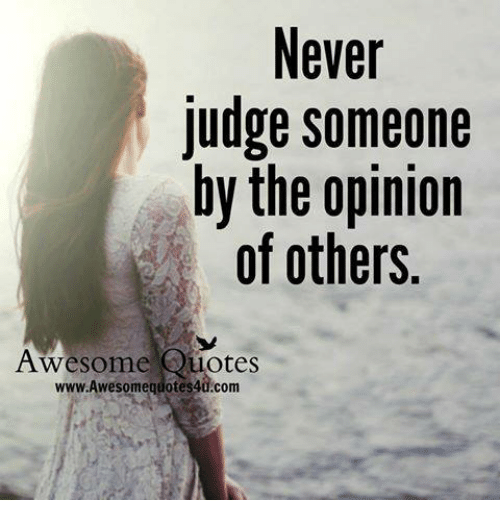 Memes, 🤖, and Judge: Never  Judge someone  by the opinion  of others.  Awesome Quotes  quotes40.com