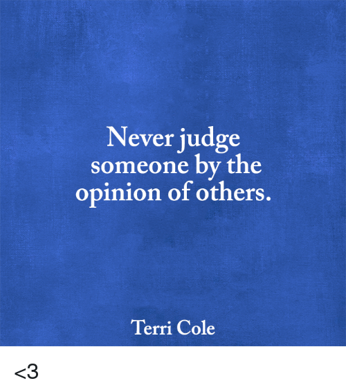 Memes, Never, and 🤖: Never judge  someone by the  opinion of others  Terri Cole <3
